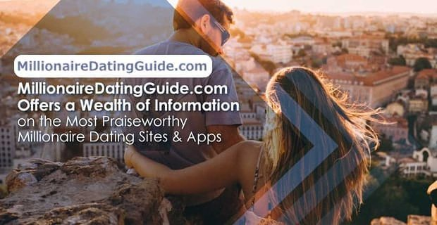 Millionaire Dating Guide Offers Information On Millionaire Dating Sites