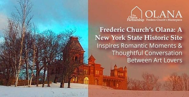 Frederic Church's Olana: A New York State Historic Site Inspires Romantic Moments & Thoughtful Conversation Between Art Lovers