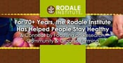 For 70+ Years, the Rodale Institute Has Helped People Stay Healthy & Connect by Focusing on Research, Community & Organic Farming