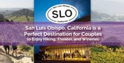 San Luis Obispo, California is a Perfect Destination for Couples to Enjoy Hiking, Theater, and Wineries