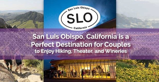 San Luis Obispo A Destination For Couples To Enjoy Hiking Theater And Wine