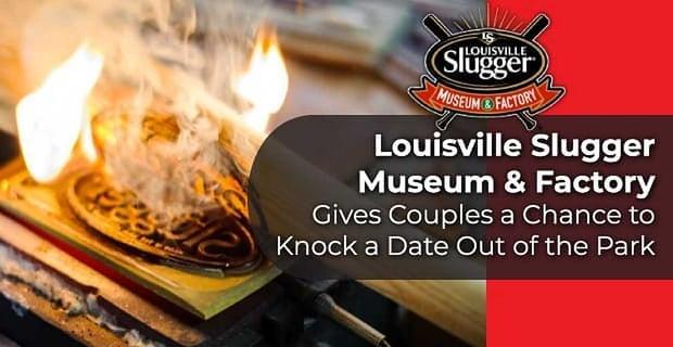 Louisville Slugger Museum Knocks Dates Out Of The Park