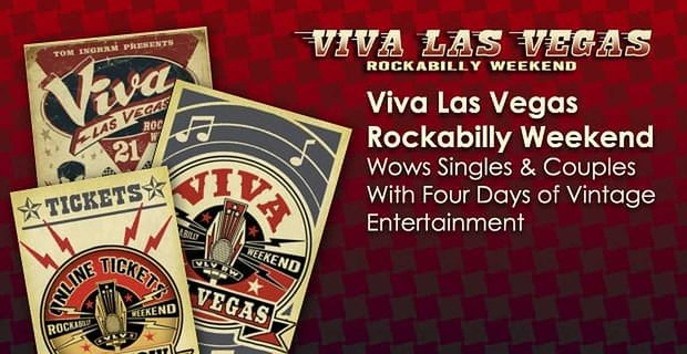 Viva Las Vegas Rockabilly Weekend Wows Singles & Couples With Four Days of Vintage Entertainment