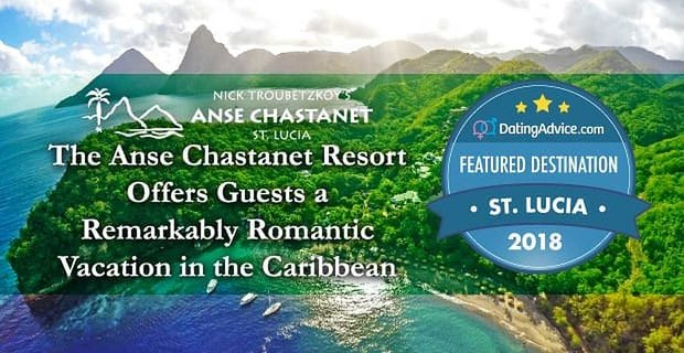 2018 Featured Destination: Anse Chastanet Resort Offers Guests a Remarkably Romantic Vacation in the Caribbean