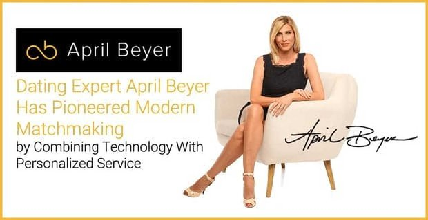 April Beyer Pioneered Modern Matchmaking By Combining Technology And Service