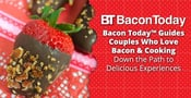 Bacon Today™ Guides Couples Who Love Bacon & Cooking Down the Path to Delicious Experiences