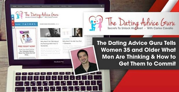 The Dating Advice Guru Tells Women 35 and Older What Men Are Thinking & How to Get Them to Commit