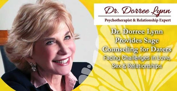 Dr. Dorree Lynn Provides Sage Counseling for Daters Facing Challenges in Love, Sex & Relationships