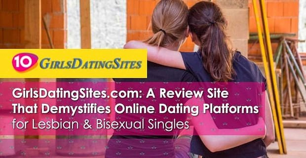 GirlsDatingSites.com: A Review Site That Demystifies Online Dating Platforms for Lesbian & Bisexual Singles