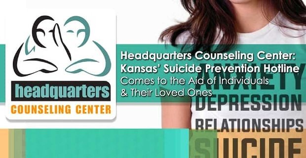 Headquarters Counseling Center: Kansas' Suicide Prevention Hotline Comes to the Aid of Individuals & Their Loved Ones