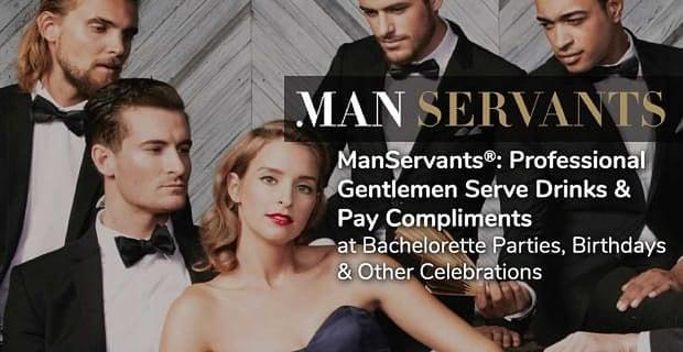 ManServants®: Professional Gentlemen Serve Drinks & Pay Compliments at Bachelorette Parties, Birthdays & Other Celebrations