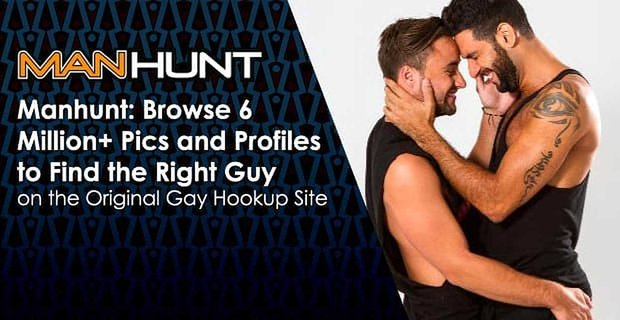 Manhunt: Browse 6 Million+ Pics and Profiles to Find the Right Guy on the Original Gay Hookup Site