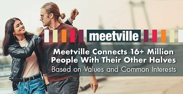 Meetville Connects 16 Million Users Based On Values