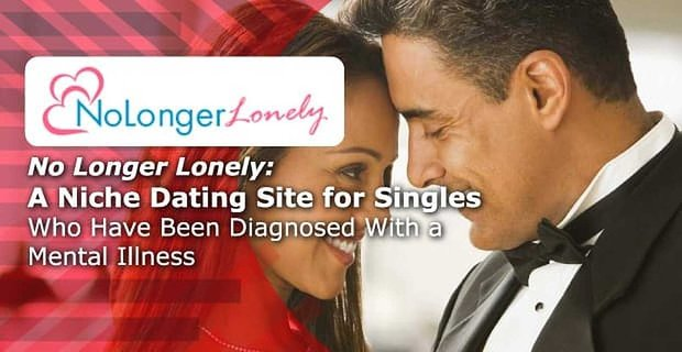 No Longer Lonely A Niche Dating Site For Singles With Mental Illness
