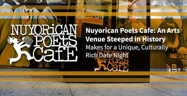 Nuyorican Poets Cafe: An Arts Venue Steeped in History Makes for a Unique, Culturally Rich Date Night