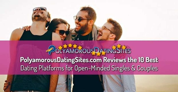 PolyamorousDatingSites.com Reviews the 10 Best Dating Platforms for Open-Minded Singles & Couples