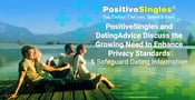 PositiveSingles and DatingAdvice Discuss the Growing Need to Enhance Privacy Standards & Safeguard Dating Information