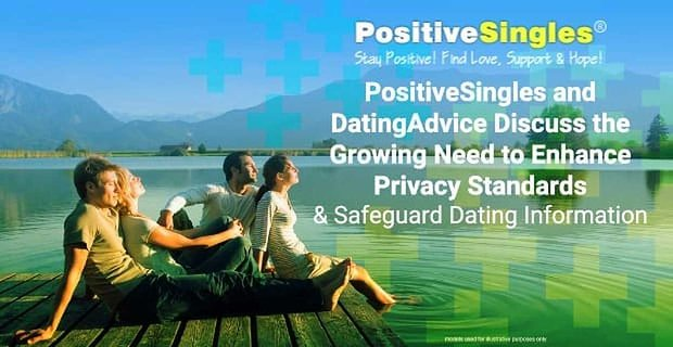 Positivesingles Discuss The Need To Enhance Privacy Standards And Safeguard Dating Information