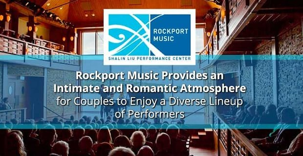 Rockport Music Provides an Intimate and Romantic Atmosphere for Couples to Enjoy a Diverse Lineup of Performers