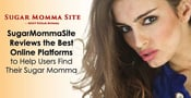 SugarMommaSite Reviews the Best Online Platforms to Help Users Find Their Sugar Momma