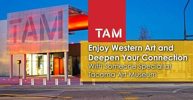 Make Connections At Tacoma Art Museum