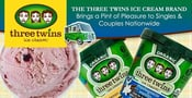 The Three Twins Ice Cream Brand Brings a Pint of Pleasure to Singles & Couples Nationwide