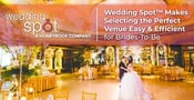 Wedding Spot™ Makes Selecting the Perfect Venue Easy & Efficient for Brides-To-Be