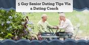 5 Gay Senior Dating Tips