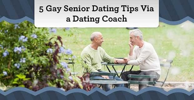 Gay Senior Dating Tips