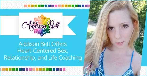 Addison Bell Offers Heart Centered Sex And Relationship Coaching