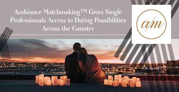Ambiance Matchmaking Gives Single Professionals Access To Dates