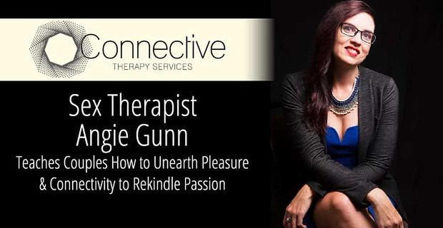 Sex Therapist Angie Gunn Teaches Clients To Unearth Pleasure