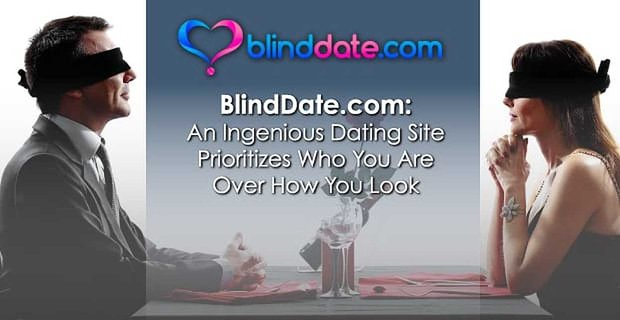 BlindDate.com: An Ingenious Dating Site Prioritizes Who You Are Over How You Look