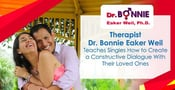 Therapist Dr. Bonnie Eaker Weil Teaches Singles How to Create a Constructive Dialogue With Their Loved Ones