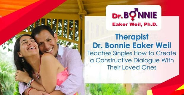 Dr Bonnie Eaker Weil Teaches Singles To Create A Dialogue With Loved Ones