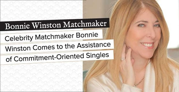 Matchmaker Bonnie Winston Assists Commitment Oriented Singles