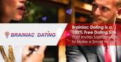 Brainiac Dating is a 100% Free Dating Site That Invites Sapiosexuals to Make a Smart Match