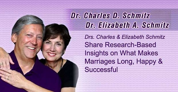 Drs Charles And Elizabeth Schmitz Share Research Based Insights On Successful Marriages
