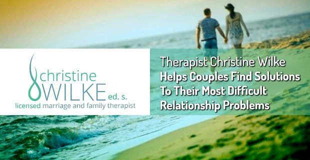 Therapist Christine Wilke Helps Couples Solve Relationship Problems
