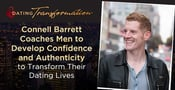 Connell Barrett Coaches Men to Develop Confidence and Authenticity to Transform Their Dating Lives