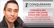 Conquer & Win: Clients Visit Dating Coach Eddy Baller to Build the Confidence They Need to Get The Girl