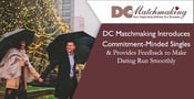 DC Matchmaking Introduces Commitment-Minded Singles & Provides Feedback to Make Dating Run Smoothly