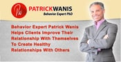 Behavior Expert Patrick Wanis Helps Clients Improve Their Relationship With Themselves To  Create Healthy  Relationships With Others