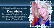 Life Coach and Hypnotherapist Deni Abbie Empowers Singles to Find a Worthwhile Relationship & Reach Their Goals