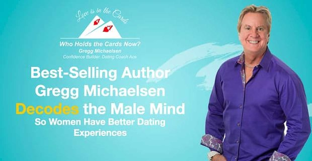 Gregg Michaelsen Decodes The Male Mind For Women