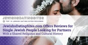 JewishsDatingSites.com Offers Reviews for Single Jewish People Looking for Partners With a Shared Religious and Cultural History