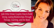 Julie Orlov Shows Couples How to Build Strong, Lasting Relationships Through Therapy, Coaching, and Her Book