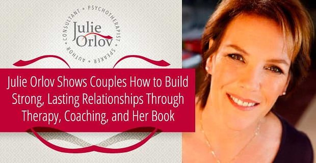 Julie Orlov Shows Couples How To Build Lasting Relationships