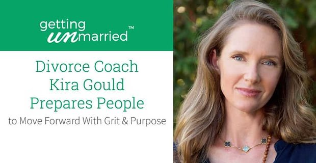 Divorce Coach Kira Gould Prepares People to Move Forward With Grit & Perseverance