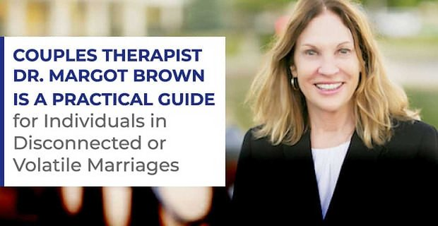Couples Therapist Dr. Margot Brown is a Practical Guide for Individuals in Disconnected or Volatile Marriages